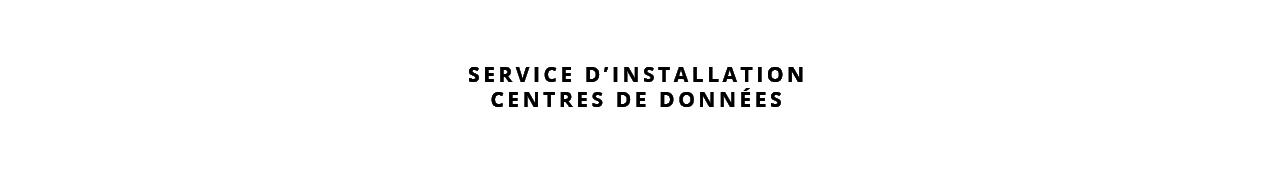 service d'installation centres de données
